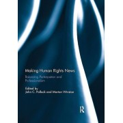 Making Human Rights News by Edited by John C Pollock & Edited by Morton E Winston