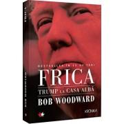 Frica. Trump la Casa Alba/Bob Woodward