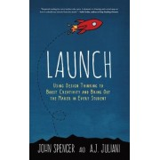Launch: Using Design Thinking to Boost Creativity and Bring Out the Maker in Every Student, Hardcover