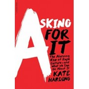Asking for It: The Alarming Rise of Rape Culture--And What We Can Do about It, Paperback/Kate Harding