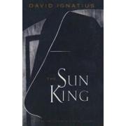 The Sun King, Paperback/David Ignatius