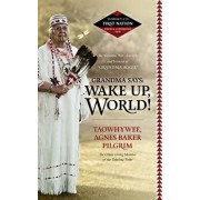 Grandma Says: Wake Up, World!: The Wisdom, Wit, Advice, and Stories of Grandma Aggie, Paperback/Agnes Baker Pilgrim