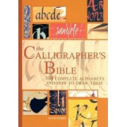The Calligrapher's Bible: 100 Complete Alphabets and How to Draw Them, Hardcover