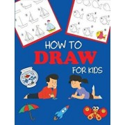 How to Draw for Kids: Learn to Draw Step by Step, Easy and Fun, Paperback/Dp Kids