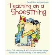 Teaching on a Shoestring. An A-Z of everyday objects to enthuse and engage children and extend learning in the early years, Paperback/Helen Lewis