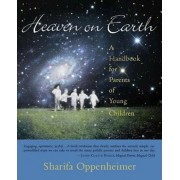 Heaven on Earth: A Handbook for Parents of Young Children, Paperback