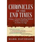 Chronicles of the End Times: Using an Ancient Reading Method to Better Understand the End of the Age, Paperback/Mark Davidson