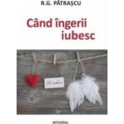Cand ingerii iubesc - R.G. Patrascu