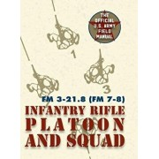 Field Manual FM 3-21.8 (FM 7-8) the Infantry Rifle Platoon and Squad March 2007, Hardcover/United States Government Us Army