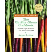 The Oh She Glows Cookbook: Over 100 Vegan Recipes to Glow from the Inside Out, Paperback