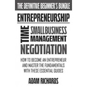 Entrepreneurship: The Definitive Beginner's Bundle: How to Become an Entrepreneur and Master the Fundamentals with These Essential Guide, Paperback/MR Adam Richards