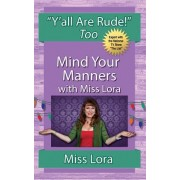 Y'All Are Rude! Too: Mind Your Manners with Miss Lora