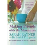 Making Friends with the Menopause: A Clear and Comforting Guide to Support You as Your Body Changes, 2018 Edition, Paperback/Sarah Rayner