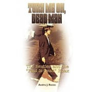 Turn Me On, Dead Man: The Beatles and the Paul Is Dead Hoax, Paperback/Andru J. Reeve