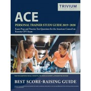 ACE Personal Trainer Study Guide 2019-2020: Exam Prep and Practice Test Questions for the American Council on Exercise CPT Exam, Paperback/Trivium Personal Trainer Prep Team