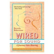 Wired for Sound: A Journey Into Hearing (2016 Edition: Revised and Updated with a New Postscript), Paperback/Beverly Biderman