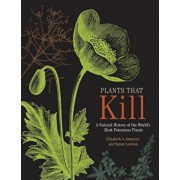 Plants That Kill: A Natural History of the World's Most Poisonous Plants, Hardcover/Elizabeth A. Dauncey