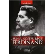 Bunul nostru rege Ferdinad - Ion Bulei