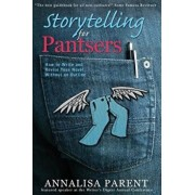 Storytelling for Pantsers: How to Write and Revise Your Novel Without an Outline, Paperback/Annalisa C. Parent