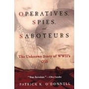Operatives, Spies, and Saboteurs: The Unknown Story of World War II's OSS