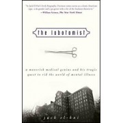 The Lobotomist: A Maverick Medical Genius and His Tragic Quest to Rid the World of Mental Illness, Paperback/Jack El-Hai