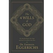 The 4 Wills of God: The Way He Directs Our Steps and Frees Us to Direct Our Own, Hardcover/Emerson Eggerichs