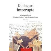 Dialoguri intrerupte: Corespondenta Mircea Eliade - Ioan Petru Culianu. Editia a II-a/Mircea Eliade, Ioan Petru Culianu