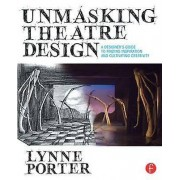 Unmasking Theatre Design A Designers Guide to Finding Inspiration a...