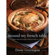 Around My French Table: More Than 300 Recipes from My Home to Yours, Hardcover