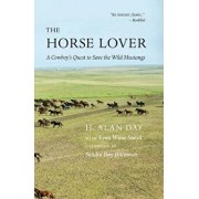The Horse Lover: A Cowboy's Quest to Save the Wild Mustangs, Hardcover/H. Alan Day