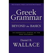 Greek Grammar Beyond the Basics: An Exegetical Syntax of the New Testament, Hardcover/Daniel B. Wallace