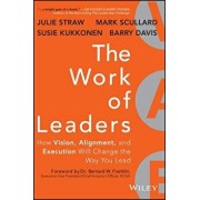 The Work of Leaders: How Vision, Alignment, and Execution Will Change the Way You Lead, Hardcover/Julie Straw