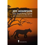 Joy Adamson - The Searching Spirit: The extraordinary life of the author of Born Free and her passion and dedication to preserve wild life in the wild, Paperback/Joy Adamson