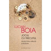 Jocul cu trecutul. Istoria intre adevar si fictiune./Lucian Boia