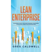 Lean Enterprise: The Essential Step-by-Step Guide to Building a Lean Business with Six Sigma, Kanban, and 5S Methodologies (Lean Guides, Hardcover/Greg Caldwell
