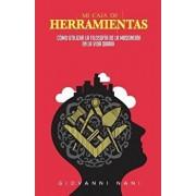 Mi Caja de Herramientas: Como Utilizar La Filosofia de la Masoneria En La Vida Diaria (Spanish), Paperback/Dr Giovanni Nani