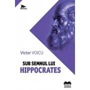 Sub semnul lui Hippocrates/Victor Voicu