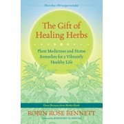The Gift of Healing Herbs: Plant Medicines and Home Remedies for a Vibrantly Healthy Life, Paperback/Robin Rose Bennett