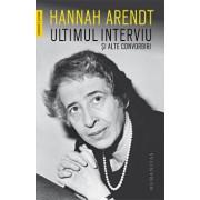 Ultimul interviu si alte convorbiri/Hannah Arendt