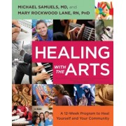 Healing with the Arts: A 12-Week Program to Heal Yourself and Your Community, Paperback