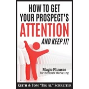 How To Get Your Prospect's Attention and Keep It!: Magic Phrases For Network Marketing, Paperback/Keith Schreiter