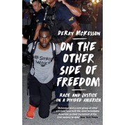 On the Other Side of Freedom. Race and Justice in a Divided America, Paperback/DeRay Mckesson