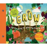 Grow: A Family Guide to Growing Fruits and Vegetables