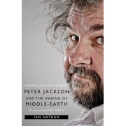 Anything You Can Imagine: Peter Jackson and the Making of Middle-Earth, Paperback/Ian Nathan