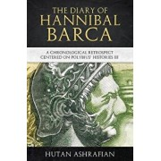 The Diary of Hannibal Barca: A Chronological Retrospect Centered on Polybius' Histories III, Paperback/Hutan Ashrafian