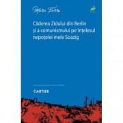 Caderea zidului din Berlin si a comunismului pe intelesul nepotelei mele Soazig