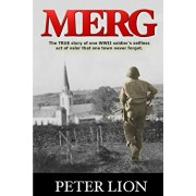 Merg: The TRUE story of a WWII soldier's selfless act of valor and sacrifice that one town never forgot., Paperback/Peter Lion