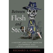 Between Flesh and Steel: A History of Military Medicine from the Middle Ages to the War in Afghanistan, Paperback/Richard A. Gabriel