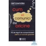 Cum sa comunici cu oricine - Leil Lowndes