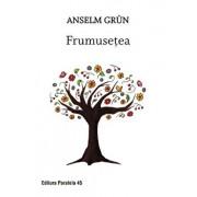 Frumusetea. Editia a II-a/Anselm Grun